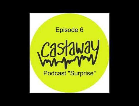 "Castaway   Episode 6 ""Podcast Surprise""   Podcast: Aufgabe 1 Hören…"